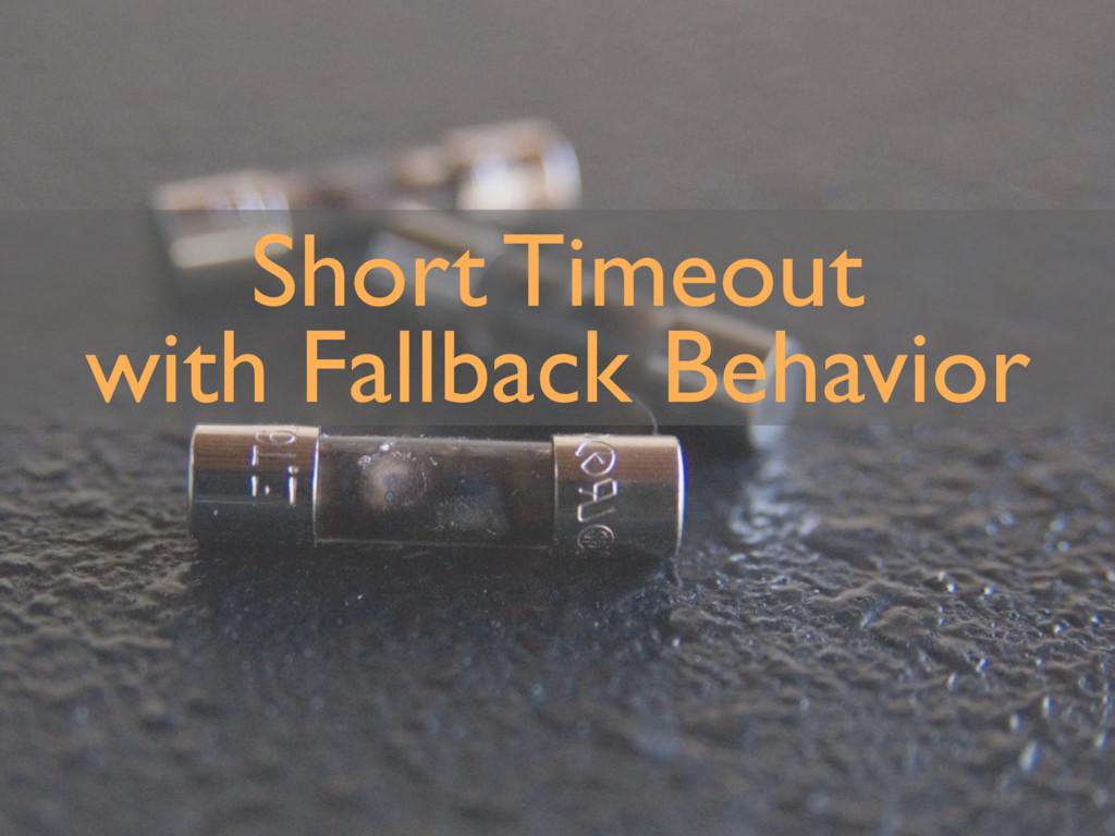 Short Timeout with Fallback Behavior