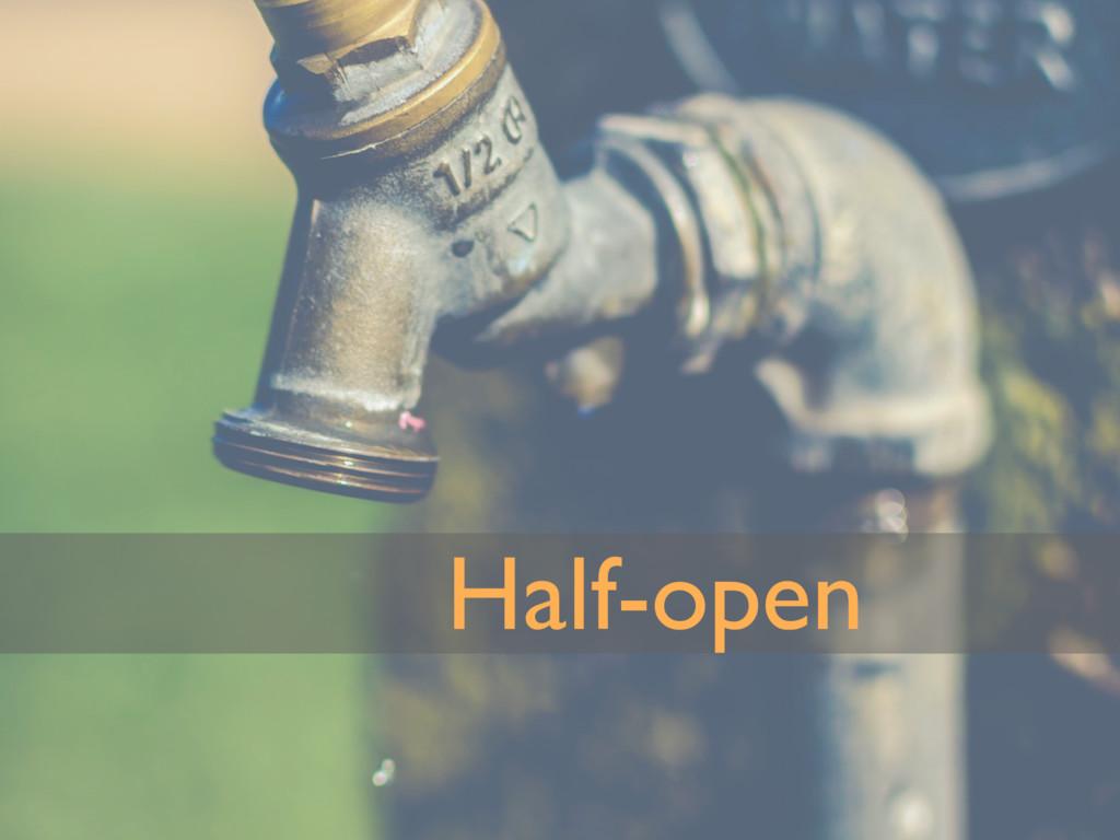 Half-open
