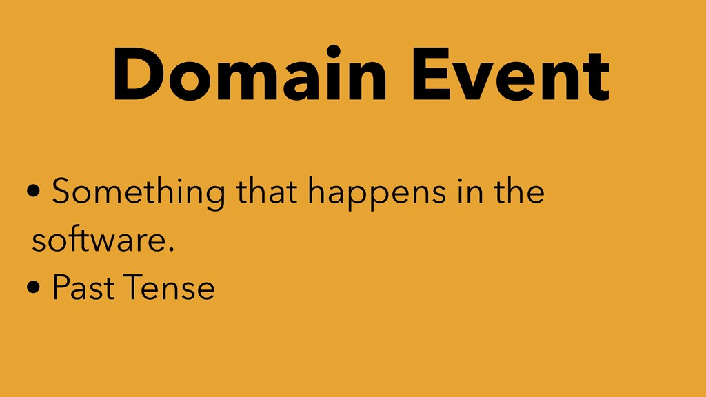 Domain Event • Something that happens in the so...