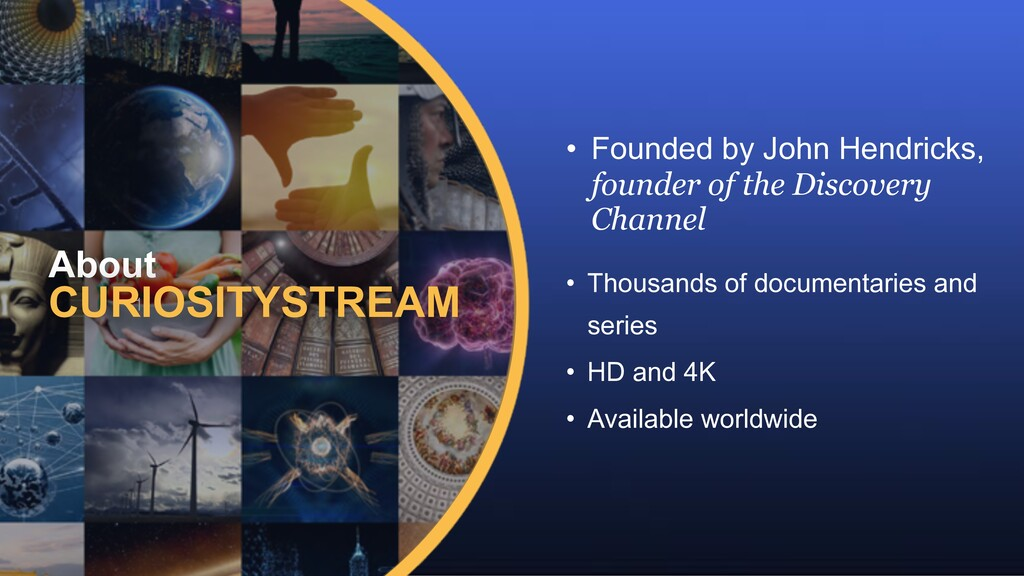 1 About CURIOSITYSTREAM • Founded by John Hendr...