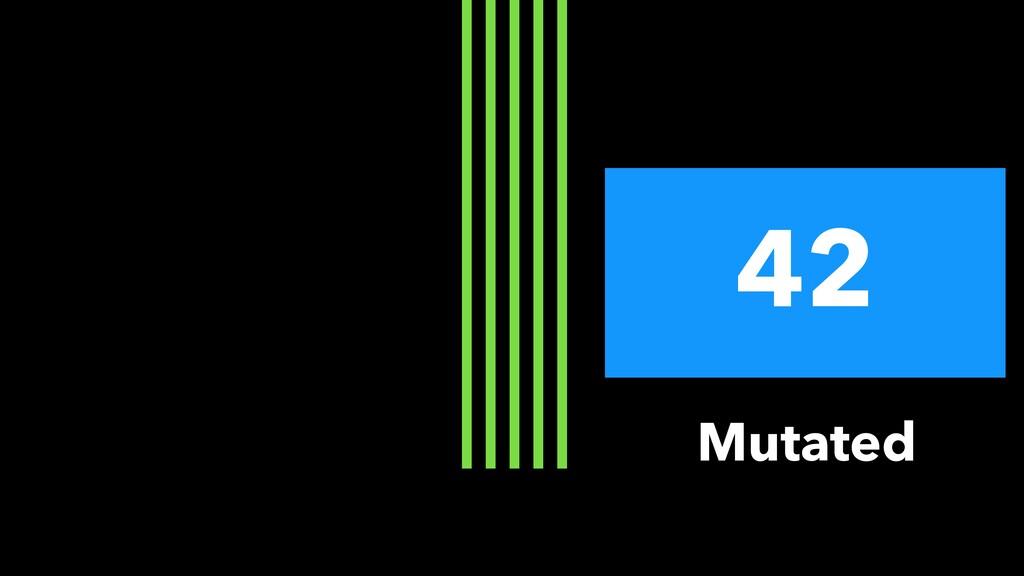 42 Mutated