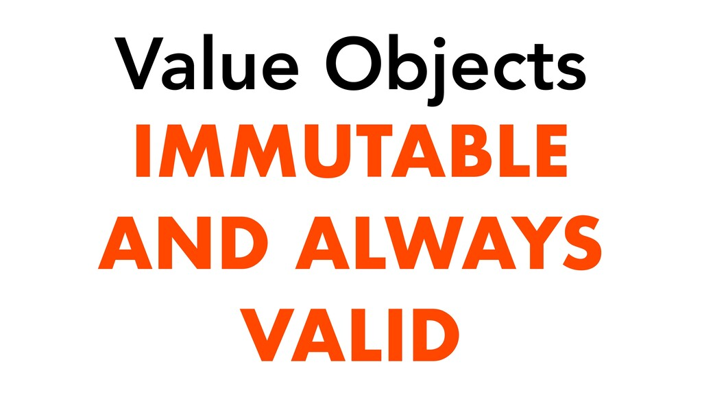 IMMUTABLE AND ALWAYS VALID Value Objects