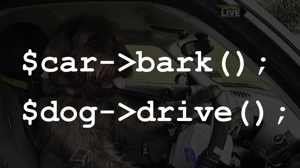 $car->bark(); $dog->drive();