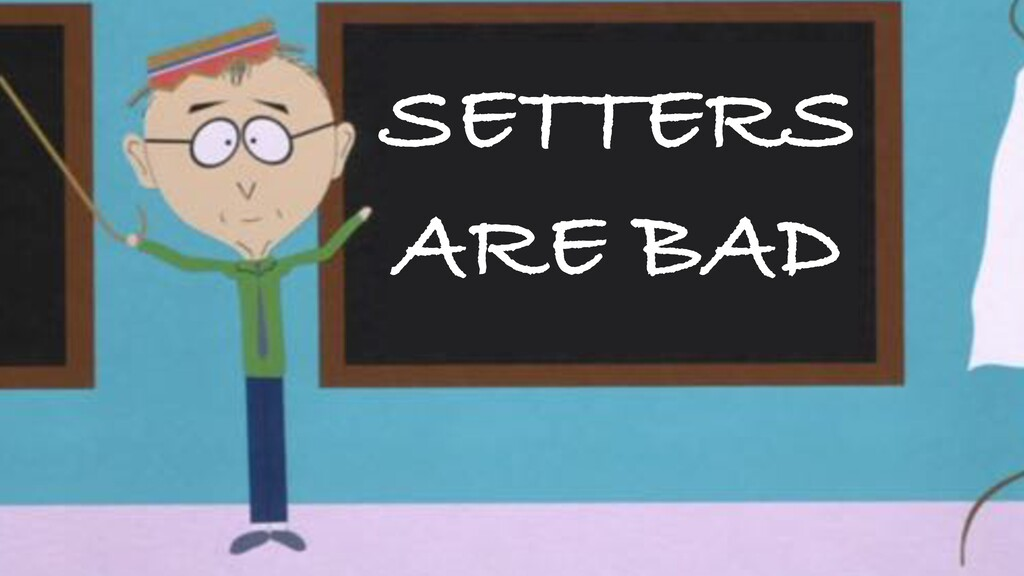 SETTERS ARE BAD