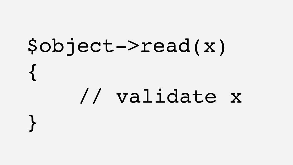 $object->read(x) { // validate x }