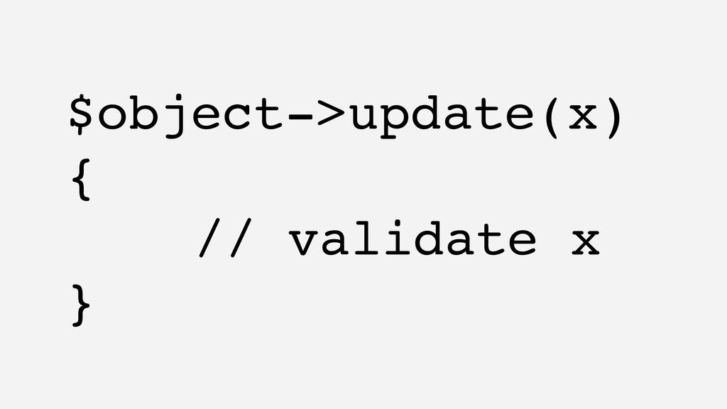 $object->update(x) { // validate x }