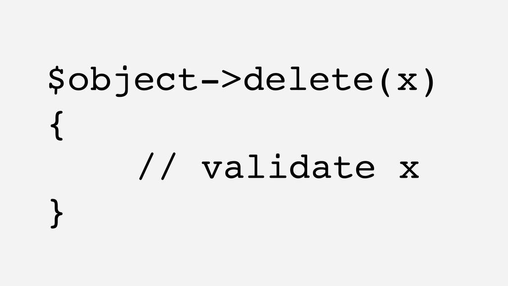 $object->delete(x) { // validate x }