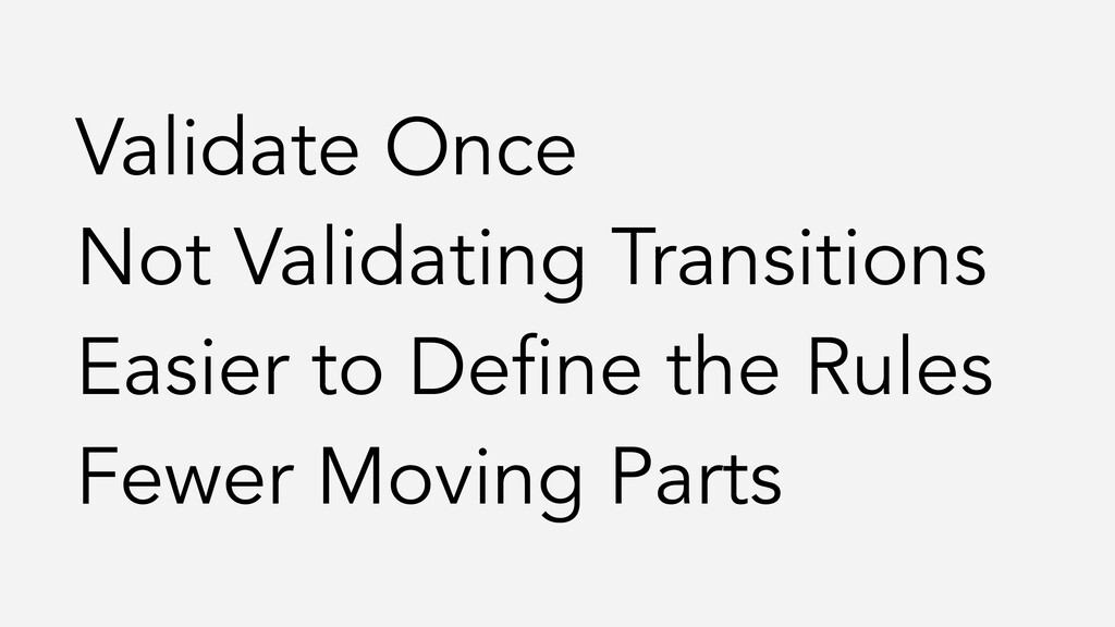 Validate Once Not Validating Transitions Easier...