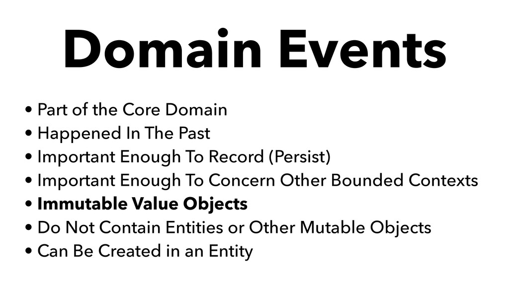 Domain Events • Part of the Core Domain • Happe...