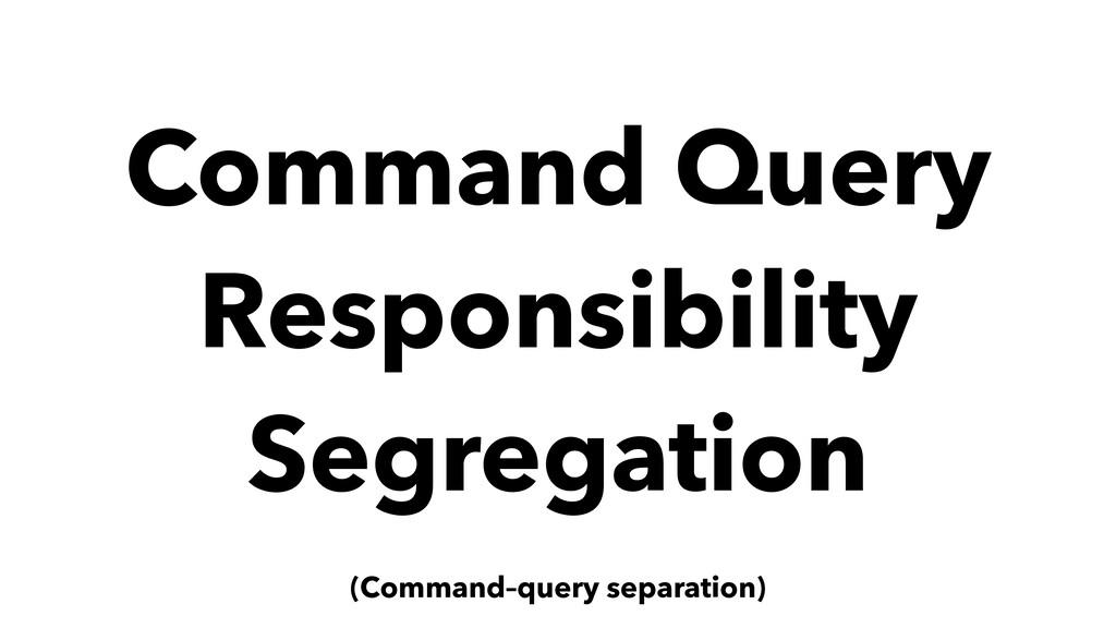Command Query Responsibility Segregation (Comma...
