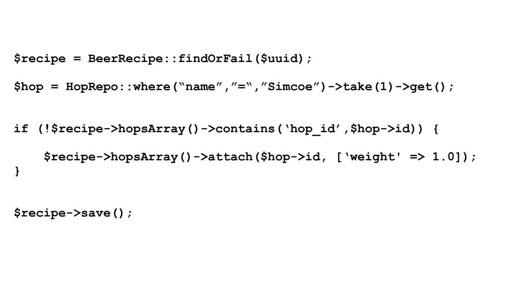 $recipe = BeerRecipe::findOrFail($uuid); $hop =...