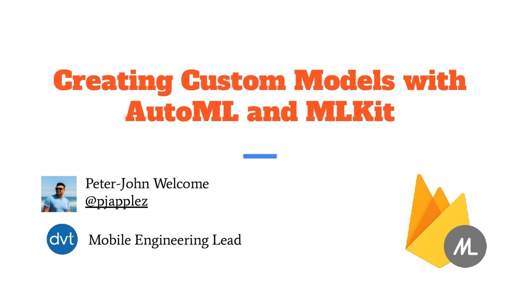 Creating Custom Models with AutoML and MLKit Pe...
