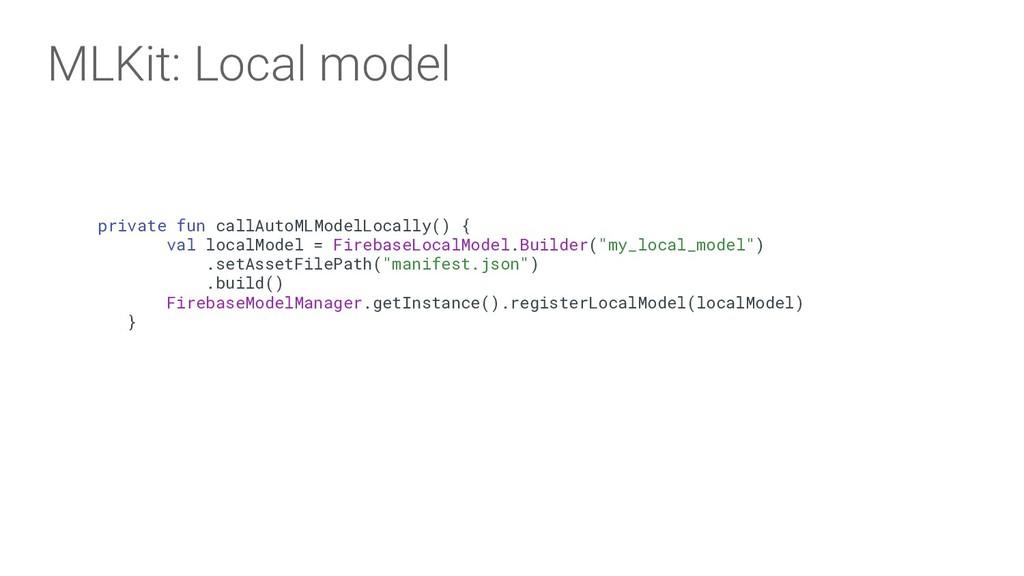 private fun callAutoMLModelLocally() { val loca...