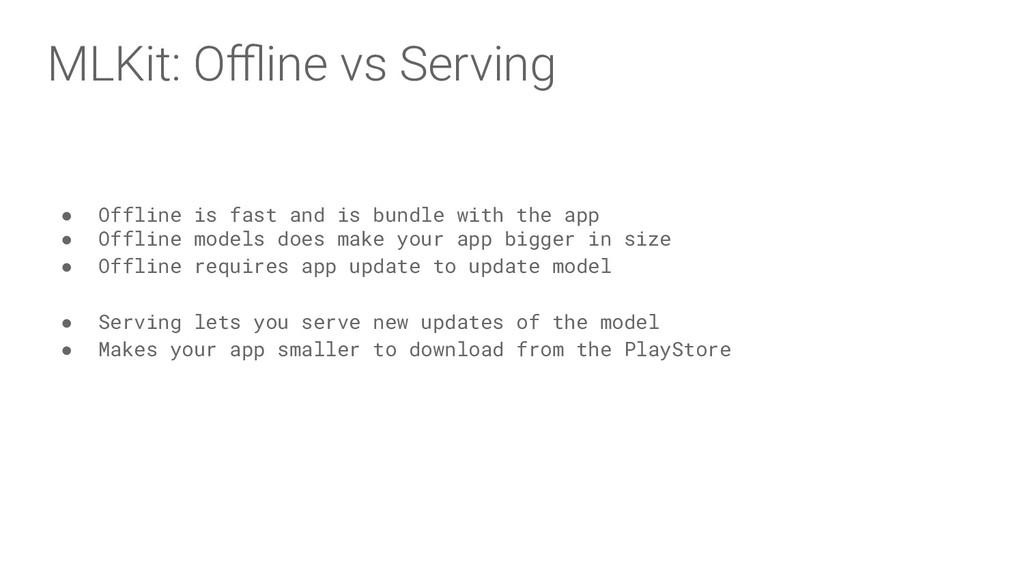 MLKit: Offline vs Serving ● Offline is fast and i...