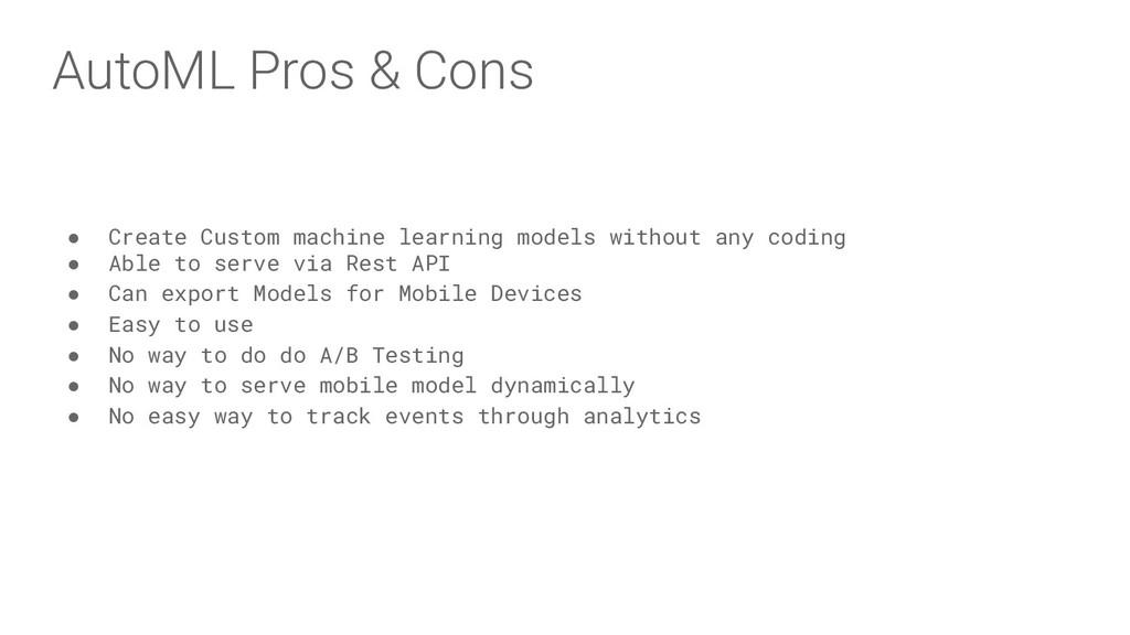 AutoML Pros & Cons ● Create Custom machine lear...