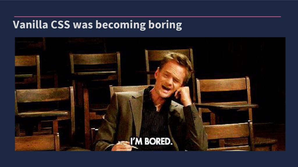 Vanilla CSS was becoming boring