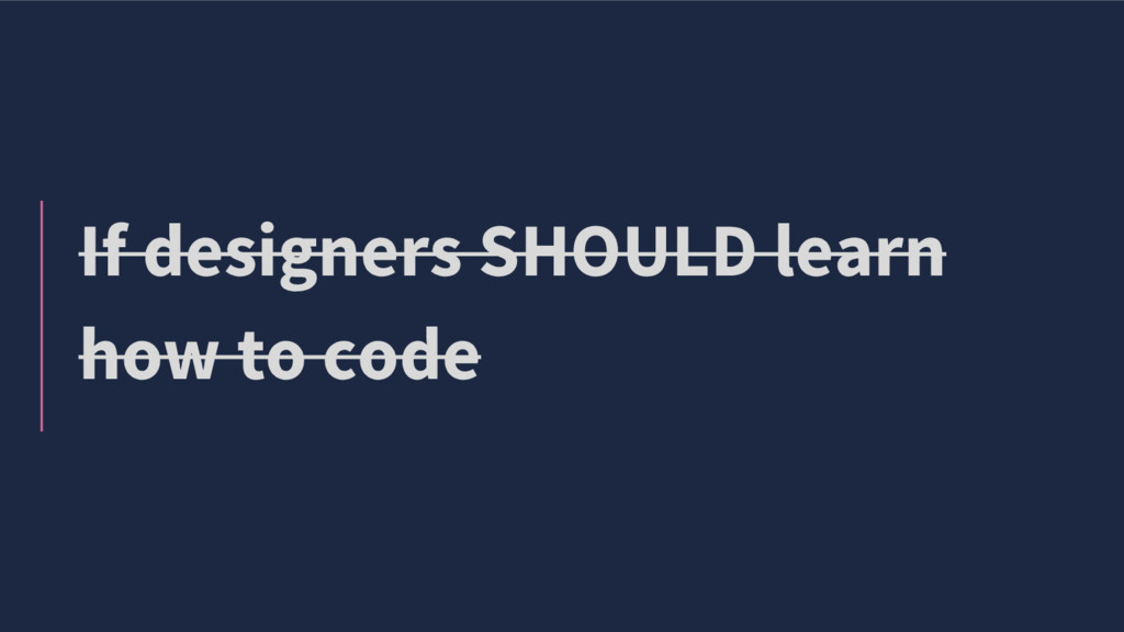 If designers SHOULD learn how to code
