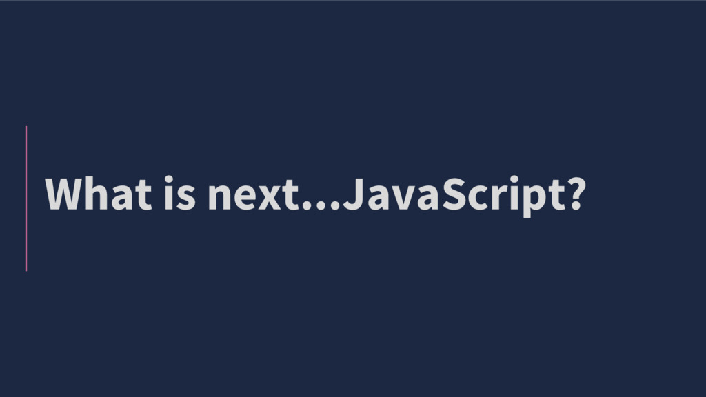 What is next...JavaScript?