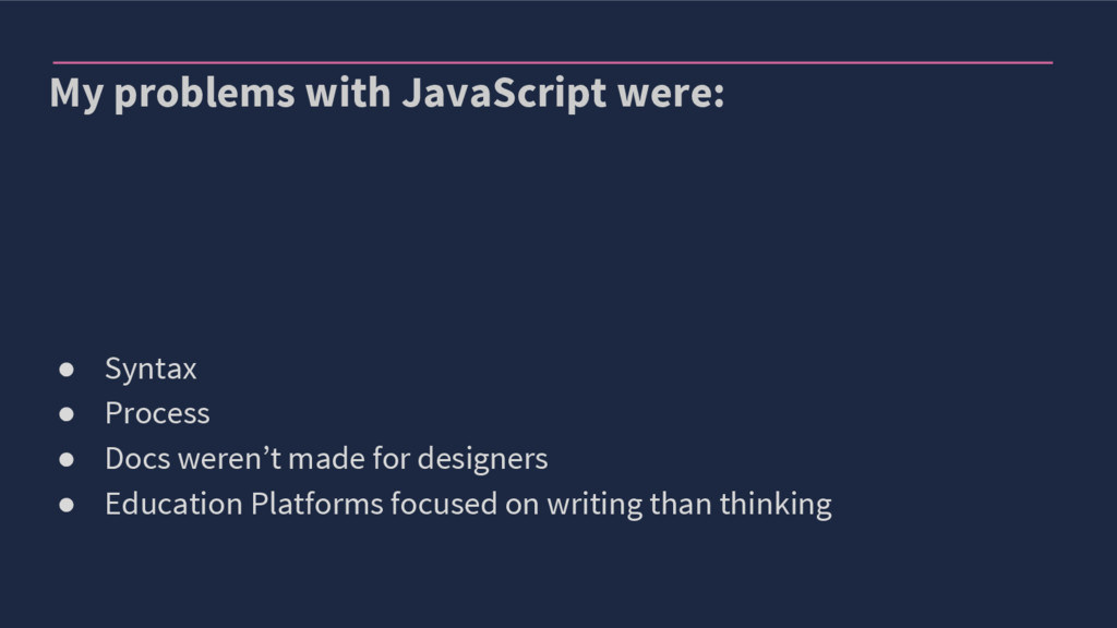 My problems with JavaScript were: ● Syntax ● Pr...