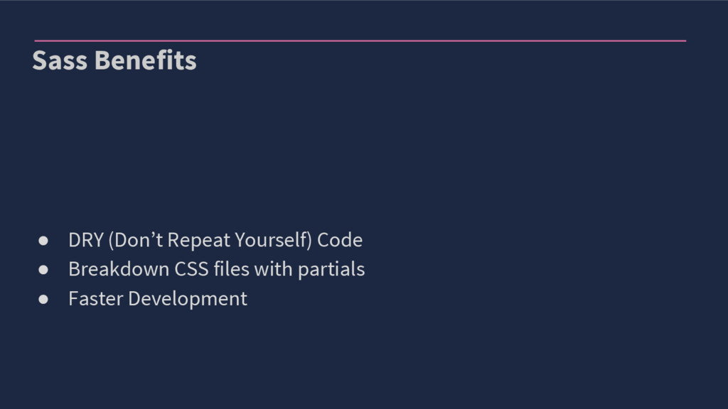 Sass Benefits ● DRY (Don't Repeat Yourself) Cod...