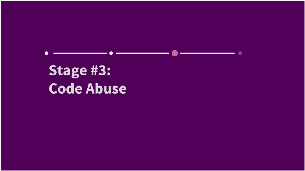 Stage #3: Code Abuse