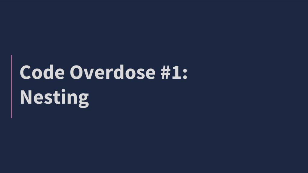 Code Overdose #1: Nesting