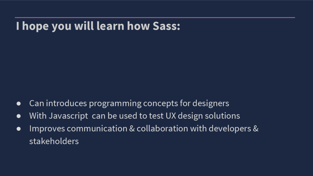 I hope you will learn how Sass: ● Can introduce...