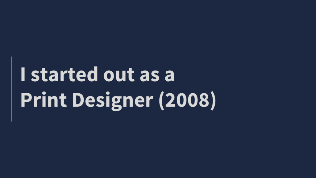 I started out as a Print Designer (2008)