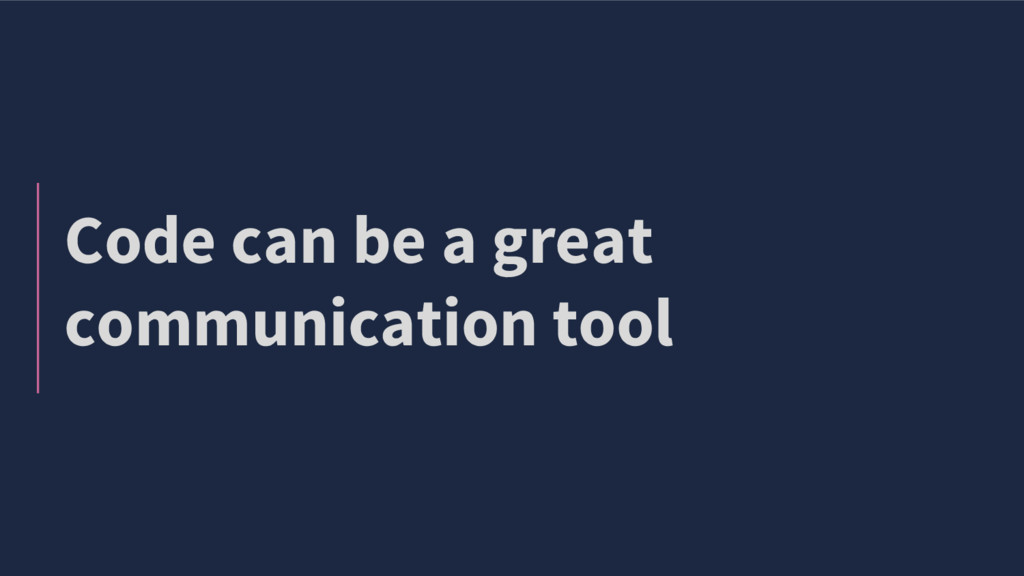 Code can be a great communication tool