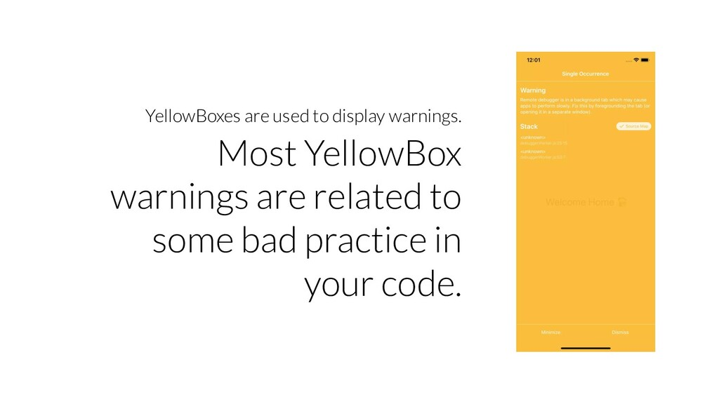 YellowBoxes are used to display warnings. Most ...