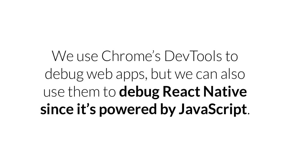 We use Chrome's DevTools to debug web apps, but...
