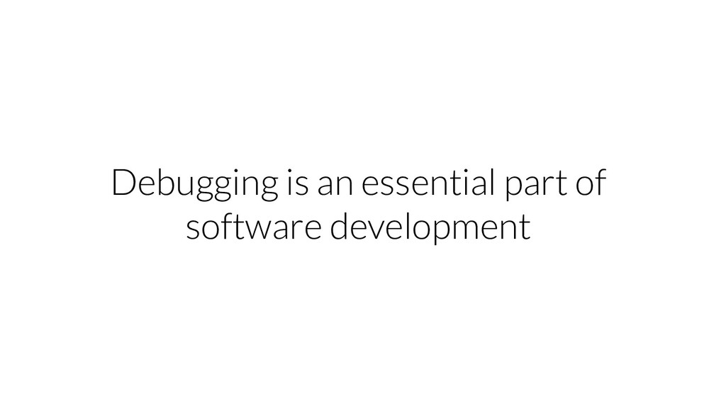 Debugging is an essential part of software deve...