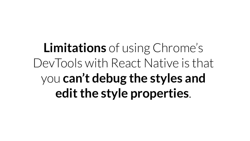Limitations of using Chrome's DevTools with Rea...