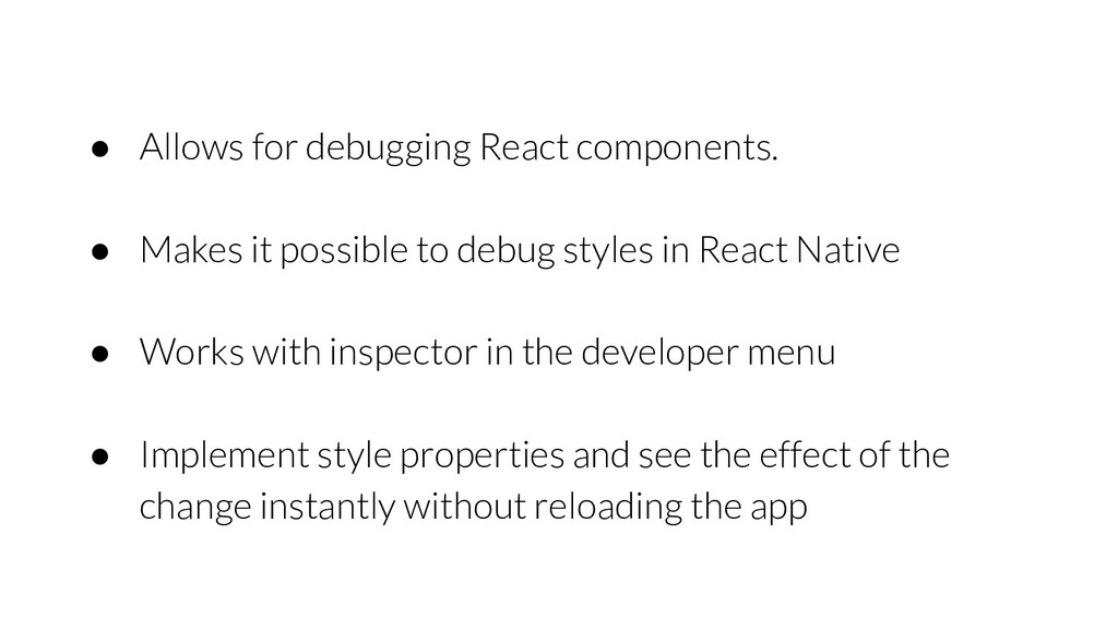 ● Allows for debugging React components. ● Make...