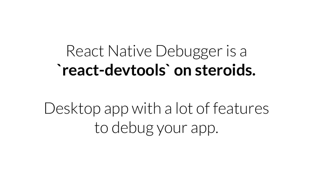 React Native Debugger is a `react-devtools` on ...