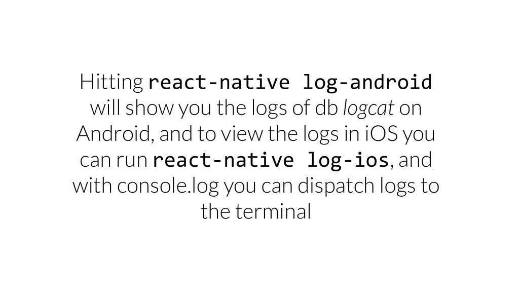 Hitting react-native log-android will show you ...