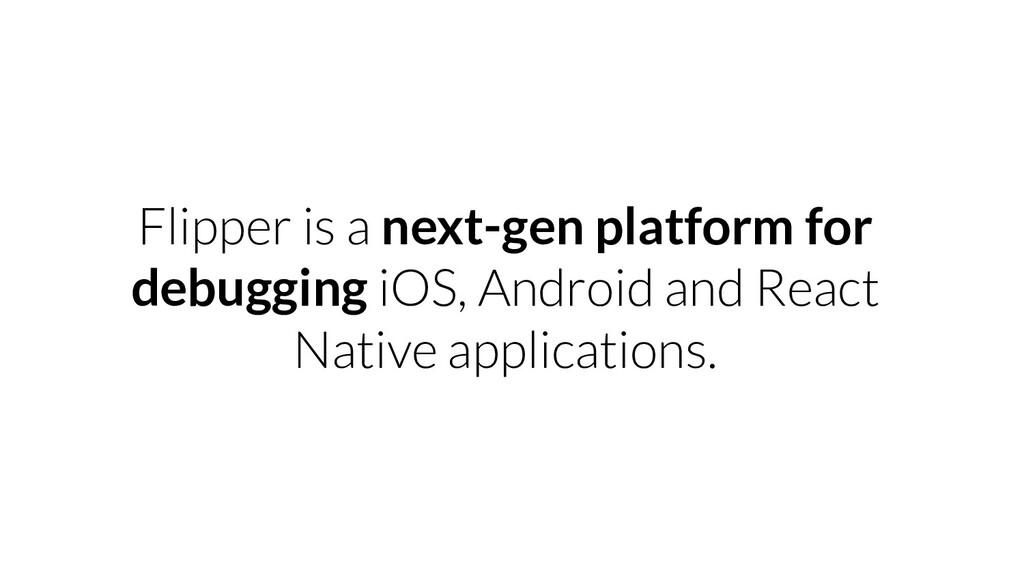 Flipper is a next-gen platform for debugging iO...