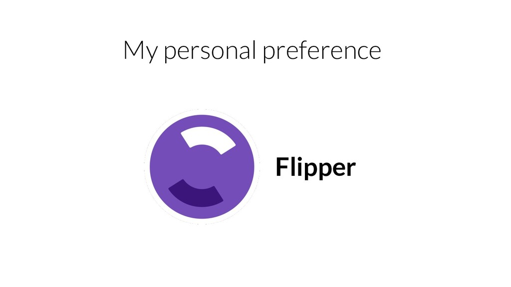 My personal preference Flipper