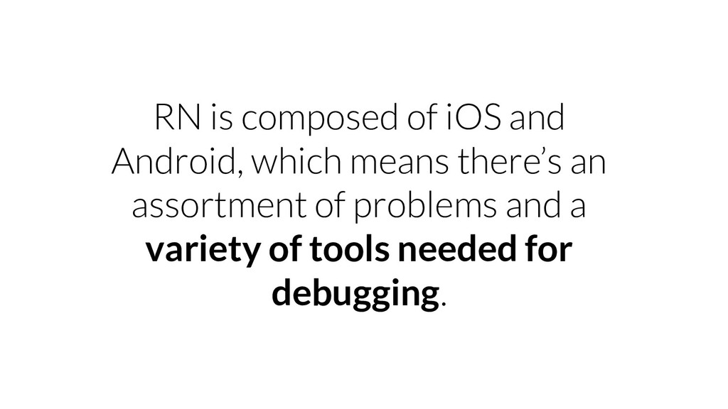 RN is composed of iOS and Android, which means ...