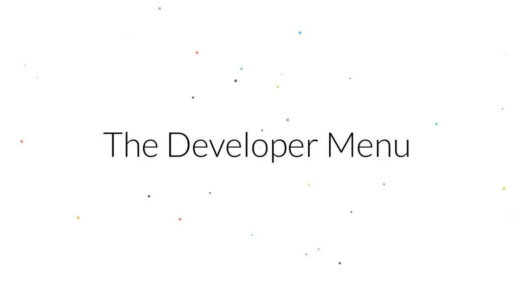 The Developer Menu