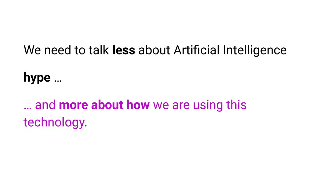 We need to talk less about Artificial Intelligen...
