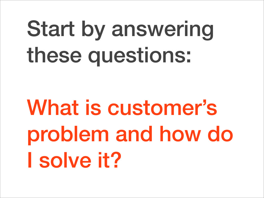 Start by answering these questions: What is cus...