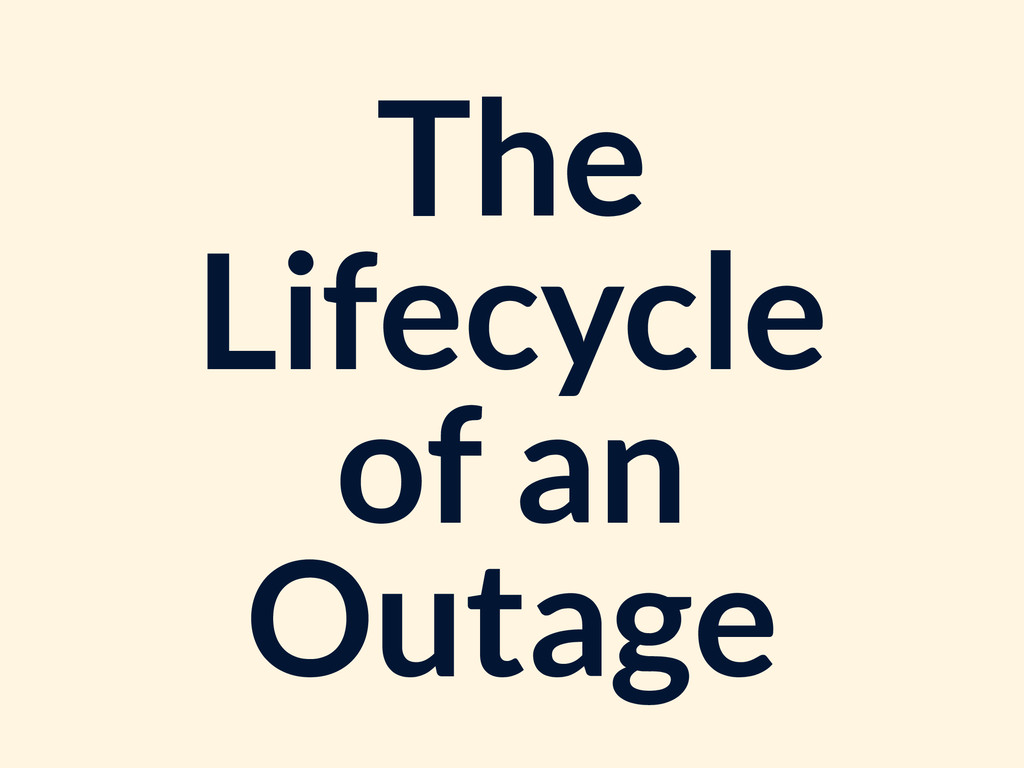 The Lifecycle of an Outage