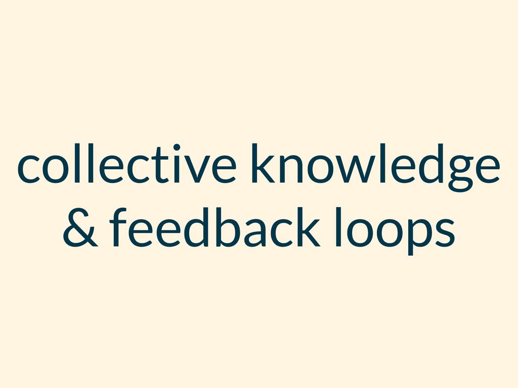 collective knowledge & feedback loops