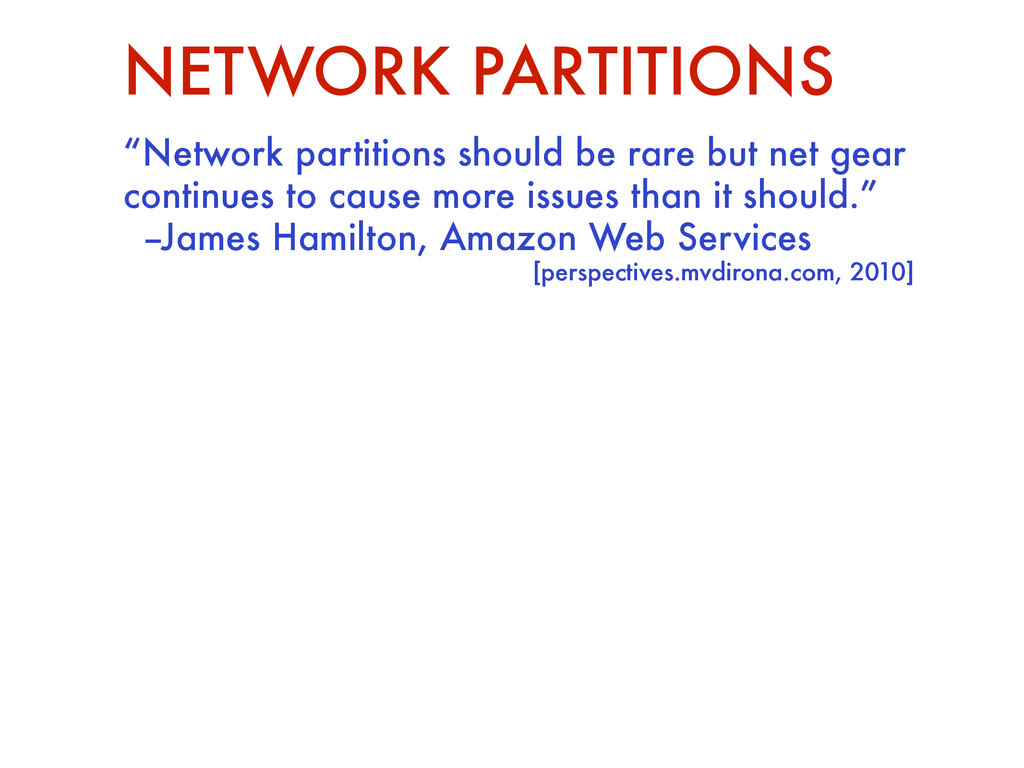 """Network partitions should be rare but net gear..."