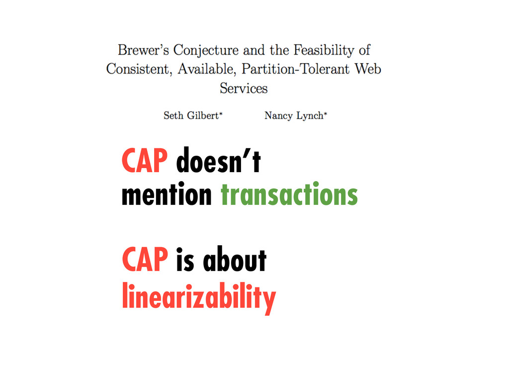 CAP is about linearizability CAP doesn't mentio...