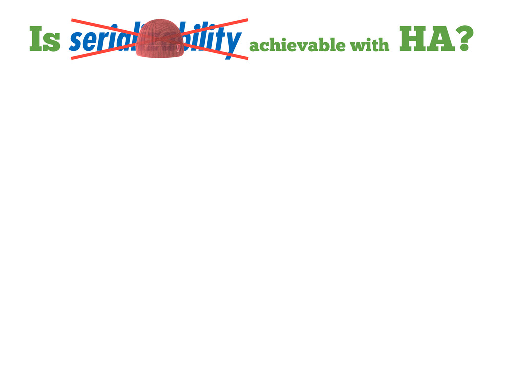 serializability Is achievable with HA?