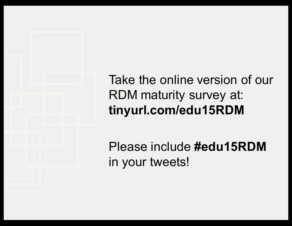 Take  the  online  version  of  our   RDM  matu...