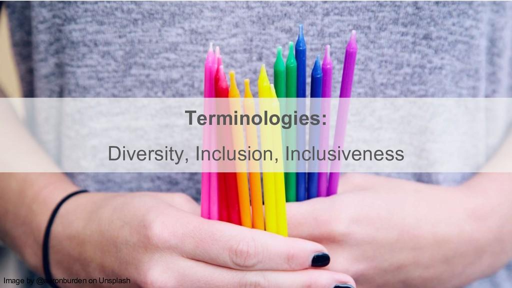 Image by @aaronburden on Unsplash Terminologies...