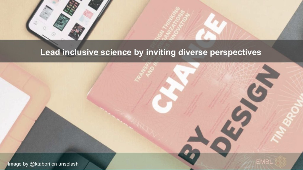 Lead inclusive science by inviting diverse pers...